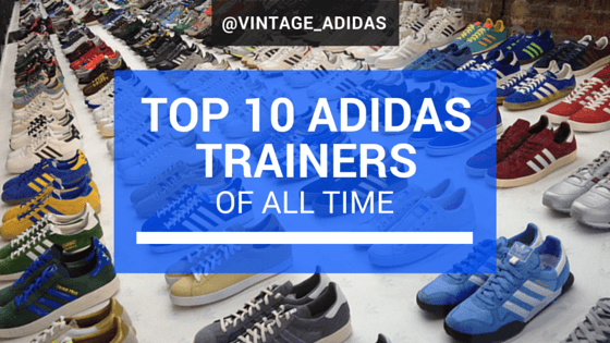 verano Estructuralmente Colaborar con  Top 10 adidas trainers of all time | love vintage adidas
